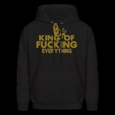 KING OF FUCKING EVERYTHING Hoodies