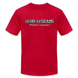 GABUSCUS.  There's a pause. - Men's T-Shirt by American Apparel