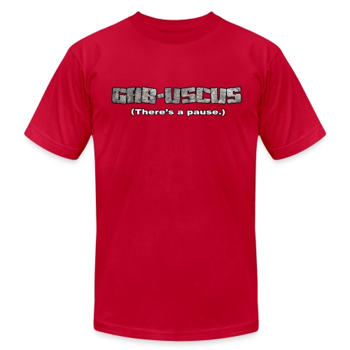 GABUSCUS.  There's a pause. - Men's  Jersey T-Shirt