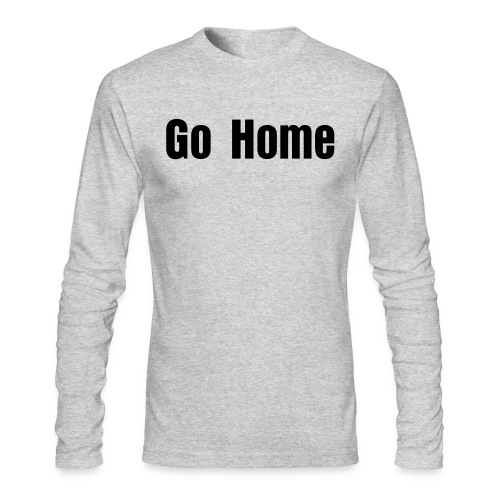 Go Home Men's Tee - Men's Long Sleeve T-Shirt by Next Level