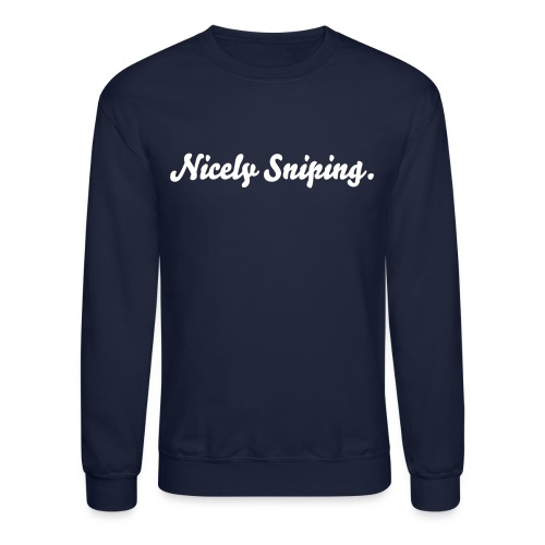 Nicely Sniping Crewneck  w/ White text - Crewneck Sweatshirt