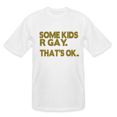 SOME KIDS ARE GAY. THAT'S OK. T-Shirts