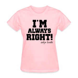 I'm Always Right! - Women's T-Shirt