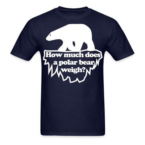 How much does a polar bear weigh? Shirt - Men's T-Shirt