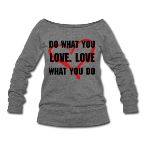 Do What You Love - Women's Wideneck Sweatshirt