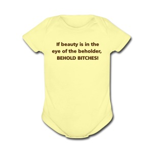 BABY: Behold bitches! - Short Sleeve Baby Bodysuit