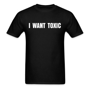 I Want Toxic - Men's T-Shirt