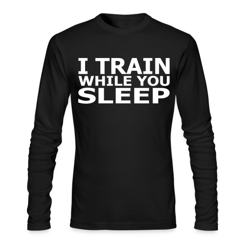 I Train while you sleep  - Men's Long Sleeve T-Shirt by Next Level