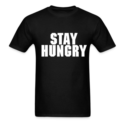 STAY HUNGRY  - Men's T-Shirt