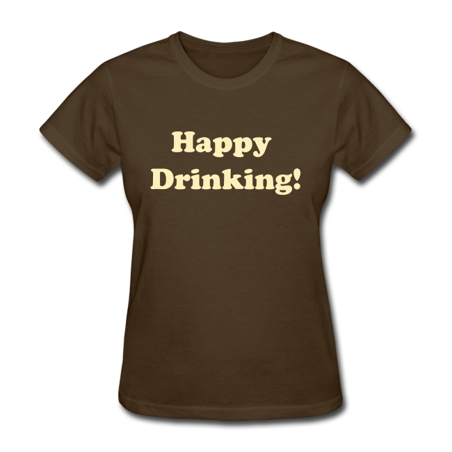 "Womens Standard Weight T-Shirt ""Happy Drinking"" Cream Writing"