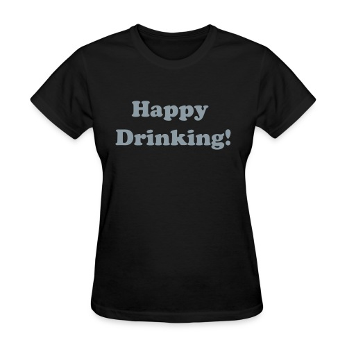 Womens Standard Weight T-Shirt Happy Drinking Silver Writing - Women's T-Shirt