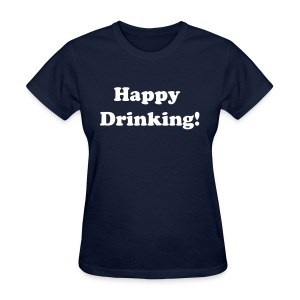 Womens Standard Weight T-Shirt Happy Drinking in White Writing - Women's T-Shirt