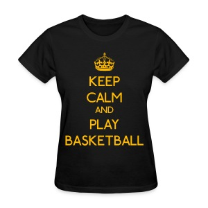 Keep Calm and Play Basketball (Yellow) - Women's T-Shirt