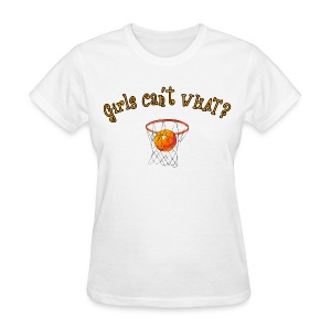 girls cant what? - Women's T-Shirt