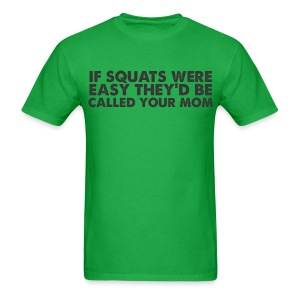 if squats were easy... T-Shirts - Men's T-Shirt
