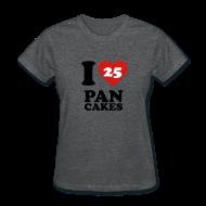 Women's T-Shirts ~ Women's T-Shirt ~ I Love Pancakes!- Women's