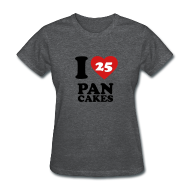 T-Shirts ~ Women's T-Shirt ~ I Love Pancakes!- Women's