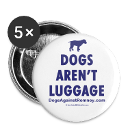 Buttons ~ Large Buttons ~ Official Dogs Against Romney Dogs Aren't Luggage Buttons (5 pack)