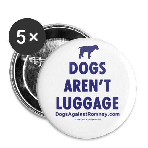 Official Dogs Against Romney Dogs Aren't Luggage Buttons (5 pack) - Large Buttons