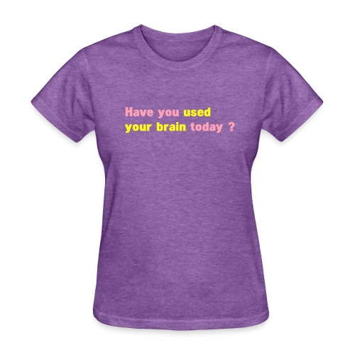 Have you used your brain today? - Women's tee - Women's T-Shirt