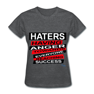 LADY'S B/HATERS: HAVING ANGER TOWARDS EVERYONE REACHING SUCCESS - Women's T-Shirt