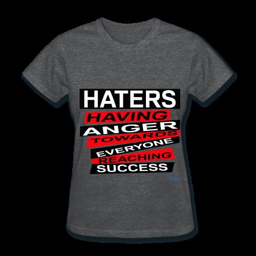 LADY'S B/HATERS: HAVING ANGER TOWARDS EVERYONE REACHING SUCCESS - Women's T-Shirt
