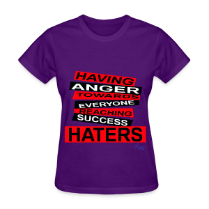 LADY'S R/HATERS: HAVING ANGER TOWARDS EVERYONE REACHING SUCCESS - Women's T-Shirt