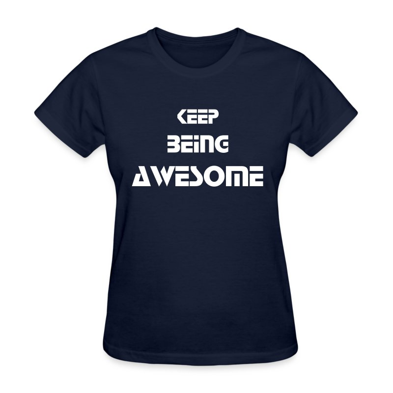 Keep Being Awesome - White Text - Womens - Women's T-Shirt
