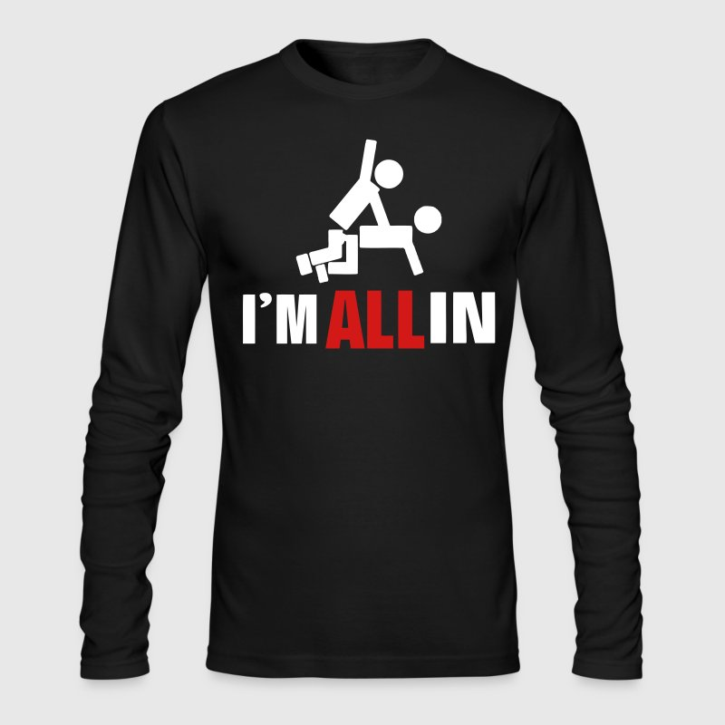 I'M ALL IN Long Sleeve Shirts - Men's Long Sleeve T-Shirt by Next Level