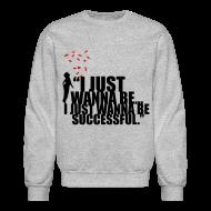 Long Sleeve Shirts ~ Men's Crewneck Sweatshirt ~ Successful