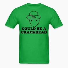 Could be a crackhead T-Shirts