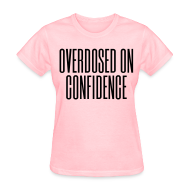 Women's T-Shirts ~ Women's T-Shirt ~ Overdosed on Confidence