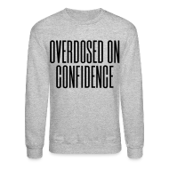 Long Sleeve Shirts ~ Crewneck Sweatshirt ~ Overdosed on Confidence