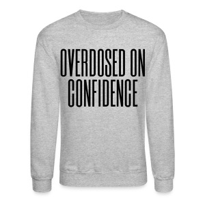Overdosed on Confidence - Crewneck Sweatshirt