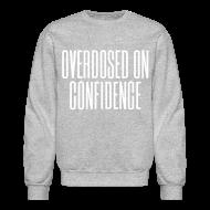 Long Sleeve Shirts ~ Men's Crewneck Sweatshirt ~ Overdosed on Confidence