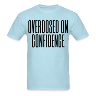 T-Shirts ~ Men's T-Shirt ~ Overdosed on Confidence