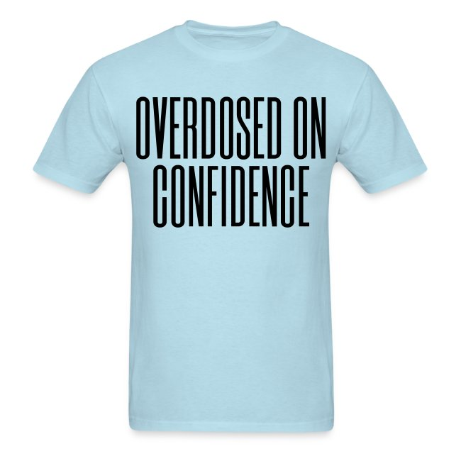 Overdosed on Confidence