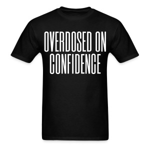 Overdosed on Confidence - Men's T-Shirt