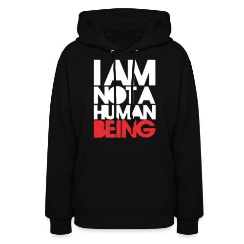 I Am Not A Human Being - Women's Hoodie