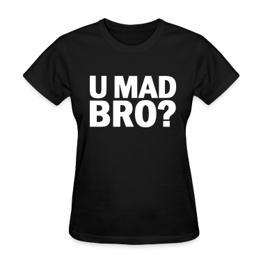 u mad bro Women's T-Shirts