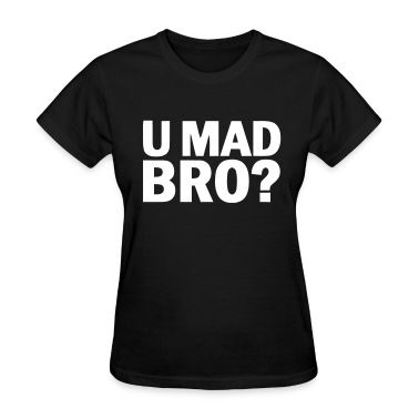 u mad bro Women's T-Shirts