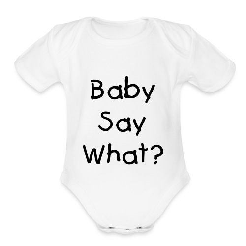 Baby Say What? - Organic Short Sleeve Baby Bodysuit