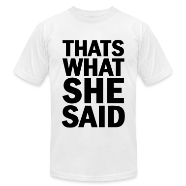 Thats what she said T-Shirts