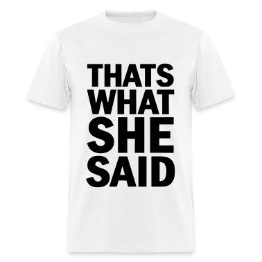 Thats what she said T-Shirts