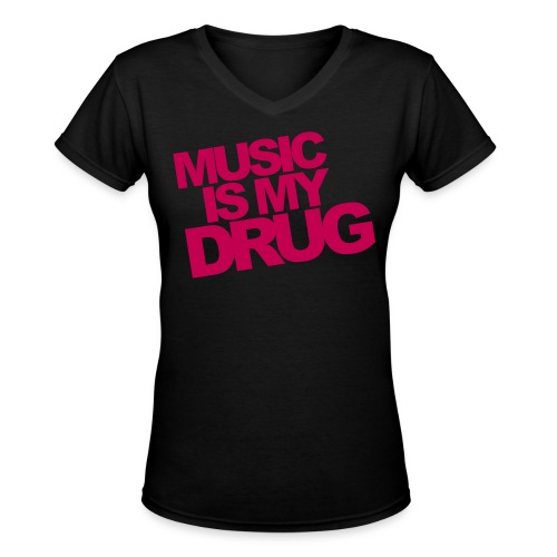 Music is my drug FEMALE - Women's V-Neck T-Shirt