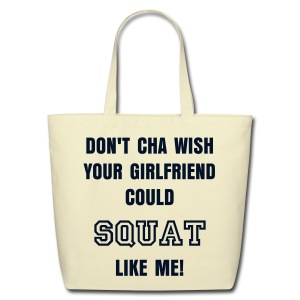 Eco-Friendly Cotton Tote - STRONG IS THE NEW SKINNY on the front DON'T CHA WISH YOUR GIRLFRIEND COULD SQUAT LIKE ME! on the back