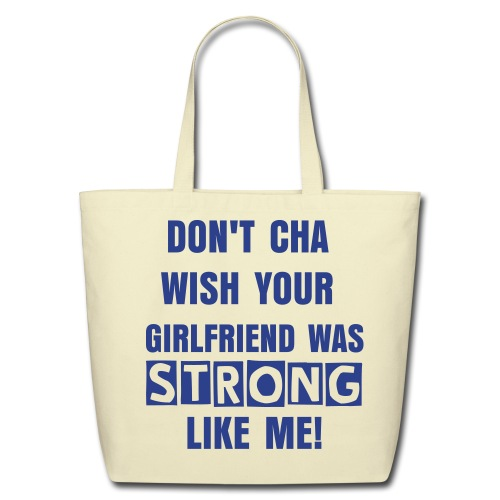 Eco-Friendly Cotton Tote - STRONG LOLA  one one side and DON'T CHA WISH YOUR GIRLFRIEND WAS STRONG LIKE ME! on the back!