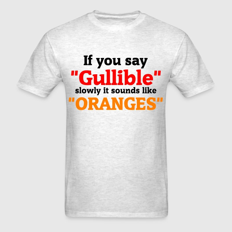 If you say Gullible slowly it sounds like Oranges T-Shirts - Men's T-Shirt