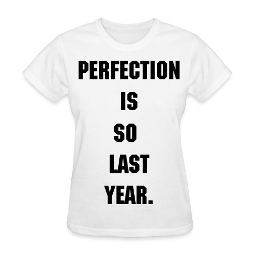 Perfection - Women's T-Shirt