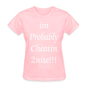 I'm probably cheating tonight - T Shirt - Women's T-Shirt